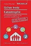 Sicher trotz Katastrophe: Ein praktischer Ratgeber für die...